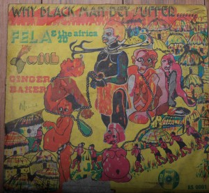 Fela Ransome-Kuti and The Africa 70 Why Black Man Dey Suffer (LP Nigeria, African Songs AS0001; Initially recorded for EMI, but EMI refused to release it)